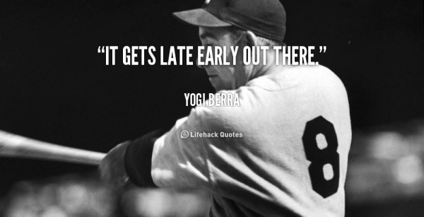 Yogi Berra - Gets Late.jpg